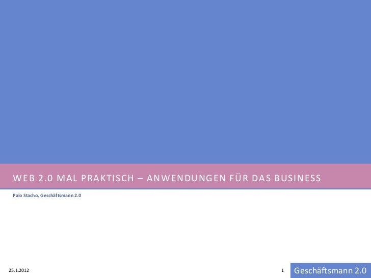 WEB 2.0 MAL PRAKTISCH – ANWENDUNGEN FÜR DAS BUSINESS Palo Stacho, Geschäftsmann 2.025.1.2012                              ...