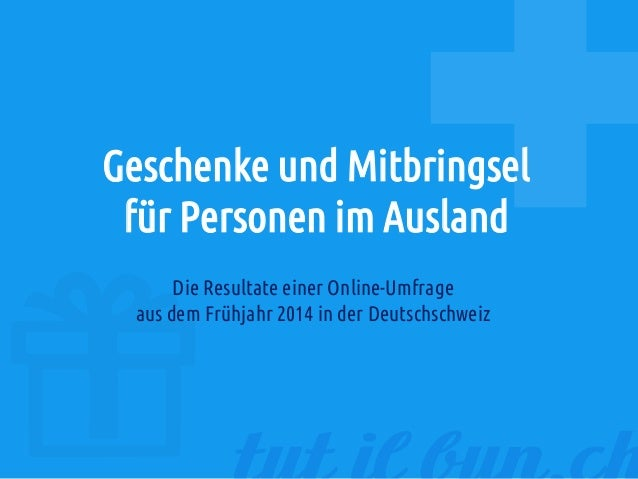Geschenke und Mitbringsel für Personen im Ausland Die Resultate einer Online-Umfrage aus dem Frühjahr 2014 in der Deutschs...