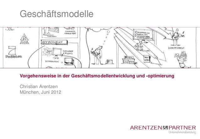 GeschäftsmodelleVorgehensweise in der Geschäftsmodellentwicklung und -optimierungChristian ArentzenMünchen, Juni 2012
