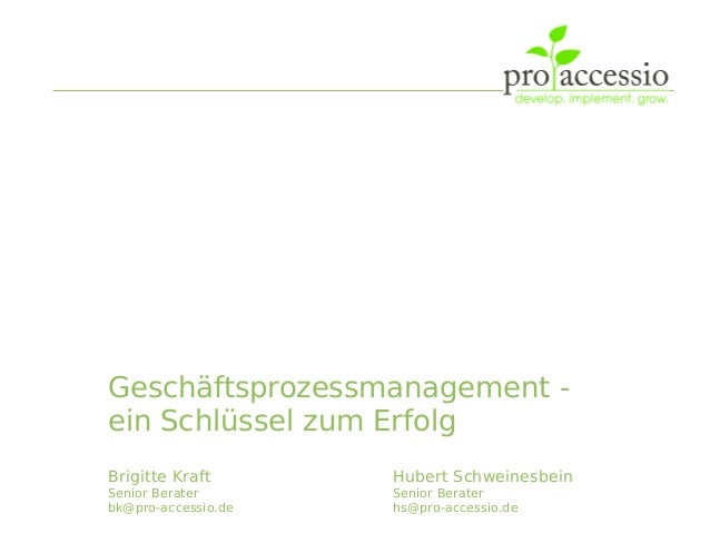 Geschäftsprozessmanagement -ein Schlüssel zum ErfolgBrigitte Kraft       Hubert SchweinesbeinSenior Berater       Senior B...