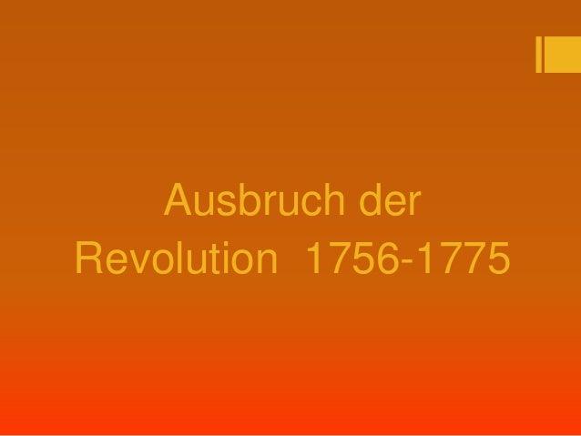 Ausbruch der Revolution 1756-1775