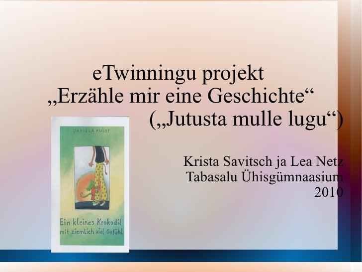 """eTwinningu projekt  """" Erzähle mir eine Geschichte"""" (""""Jutusta mulle lugu"""") Krista Savitsch ja Lea Netz Tabasalu Ühisgümnaas..."""