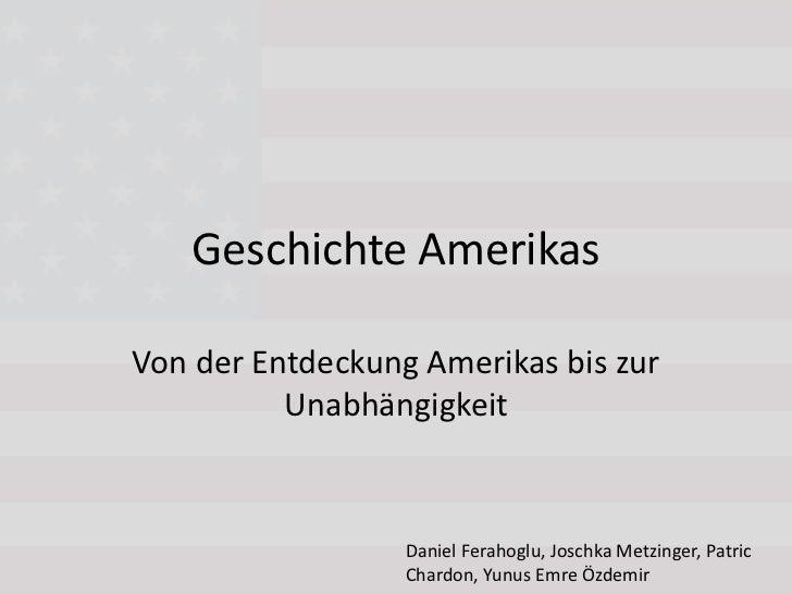 Geschichte AmerikasVon der Entdeckung Amerikas bis zur          Unabhängigkeit                  Daniel Ferahoglu, Joschka ...