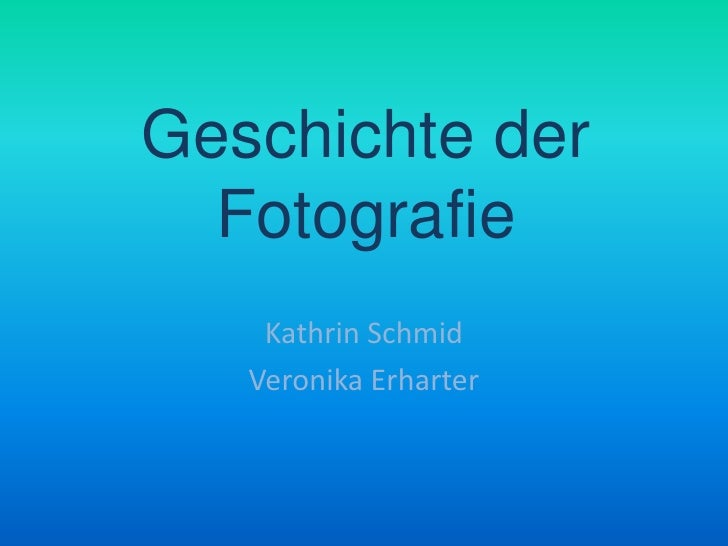 Geschichte derFotografie<br />Kathrin Schmid<br />Veronika Erharter<br />