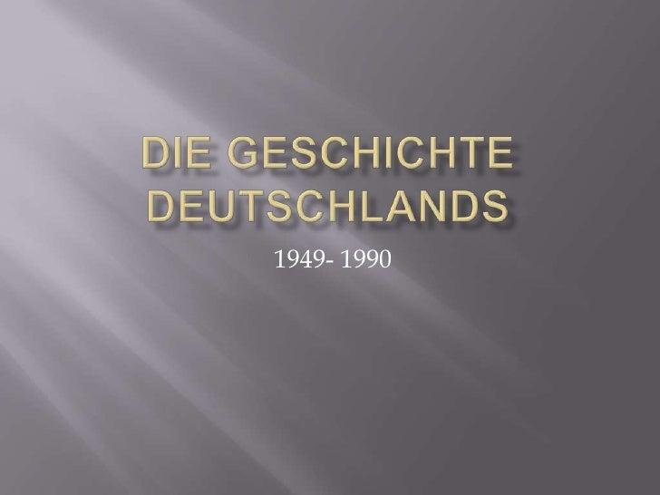 Die geschichtedeutschlands<br />1949- 1990<br />
