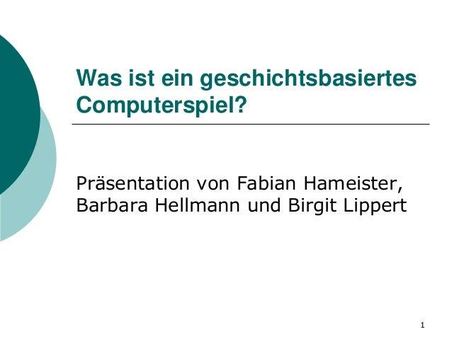 Was ist ein geschichtsbasiertesComputerspiel?Präsentation von Fabian Hameister,Barbara Hellmann und Birgit Lippert        ...