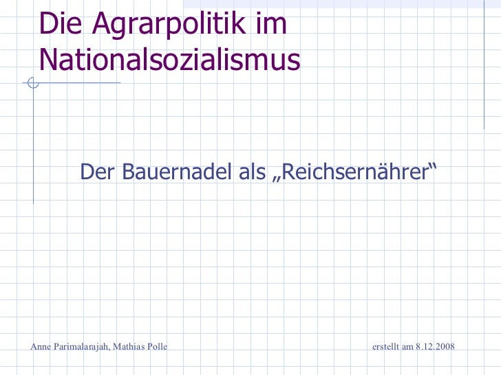 """Die Agrarpolitik im Nationalsozialismus <ul><li>Der Bauernadel als """"Reichsernährer"""" </li></ul>Anne Parimalarajah, Mathias ..."""