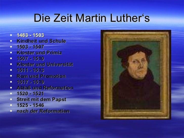 Die Zeit Martin Luther's <ul><li>1483 - 1503   </li></ul><ul><li>Kindheit und Schule   </li></ul><ul><li>1503 - 1507  </li...