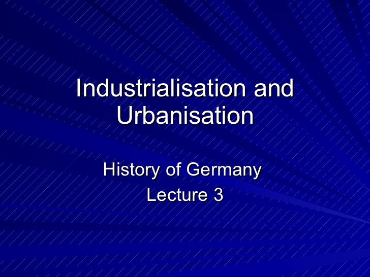 Industrialisation and Urbanisation History of Germany  Lecture 3