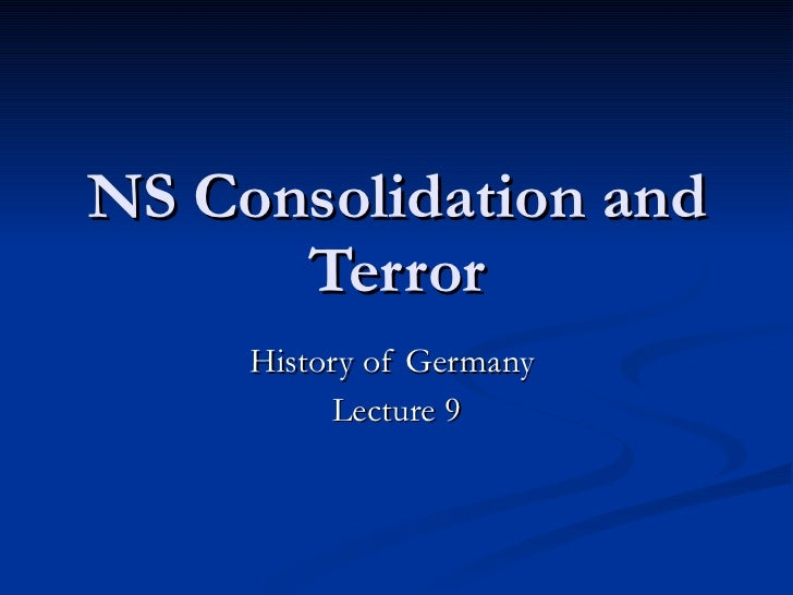NS Consolidation and Terror History of Germany  Lecture 9