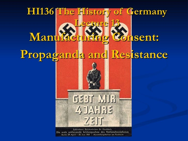HI136 The History of Germany Lecture 13 Manufacturing Consent: Propaganda and Resistance