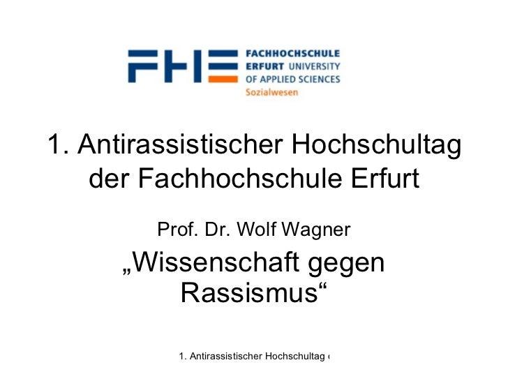 """1. Antirassistischer Hochschultag der Fachhochschule Erfurt Prof. Dr. Wolf Wagner """" Wissenschaft gegen Rassismus"""""""