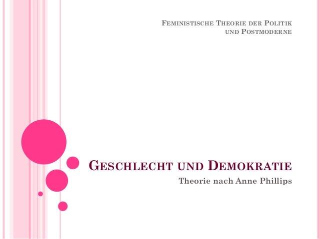 FEMINISTISCHE THEORIE DER POLITIK                        UND POSTMODERNEGESCHLECHT UND DEMOKRATIE            Theorie nach ...