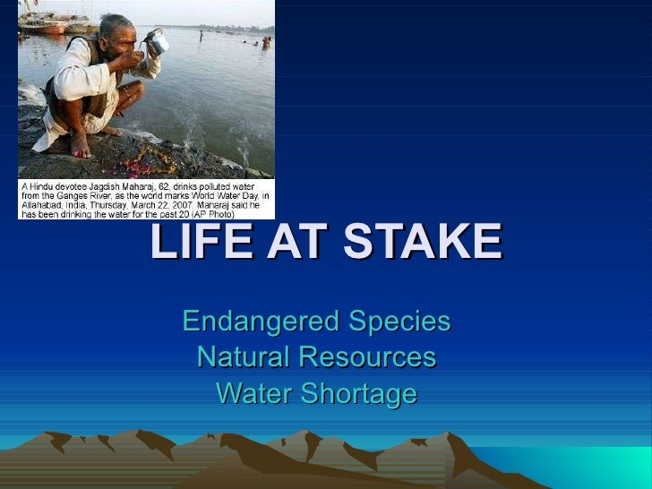 LIFE AT STAKE Endangered Species Natural Resources Water Shortage