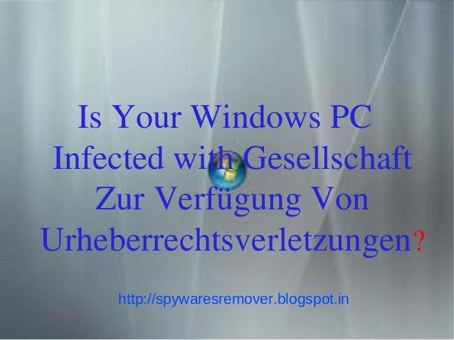 Is Your Windows PCInfected with Gesellschaft   Zur Verfügung VonUrheberrechtsverletzungen?     http://spywaresremover.blog...