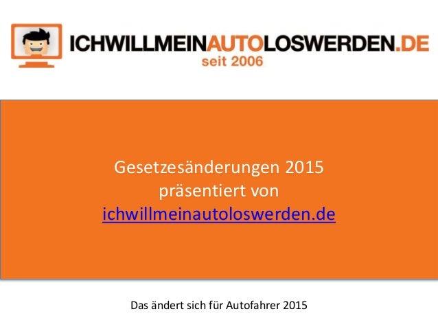 Gesetzesänderungen 2015 präsentiert von ichwillmeinautoloswerden.de Das ändert sich für Autofahrer 2015