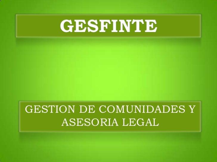 GESFINTE<br />GESTION DE COMUNIDADES Y ASESORIA LEGAL<br />