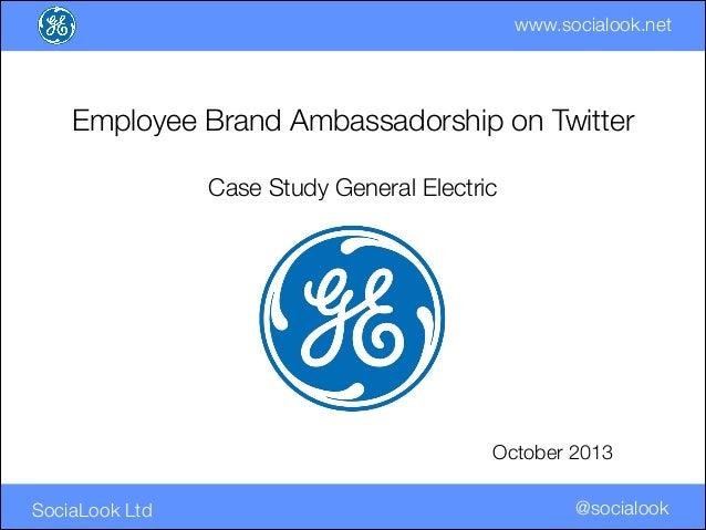 www.socialook.net  Employee Brand Ambassadorship on Twitter   Case Study General Electric  October 2013 SociaLook Ltd  @...
