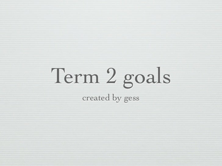 Term 2 goals   created by gess