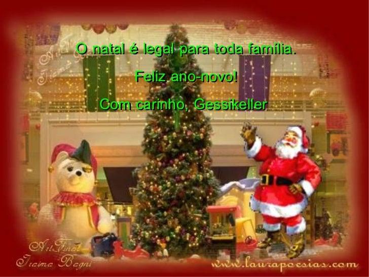 O natal é legal para toda família. Feliz ano-novo! Com carinho, Gessikeller