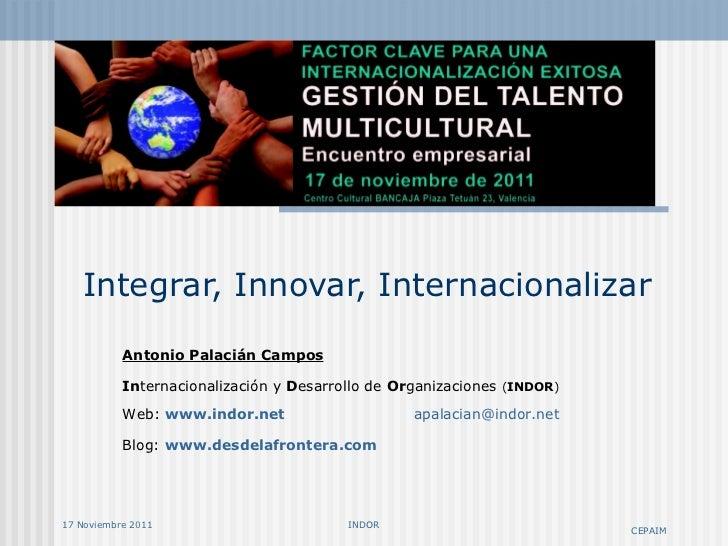 Integrar, Innovar, Internacionalizar Antonio Palacián Campos In ternacionalización y  D esarrollo de  Or ganizaciones  ( I...