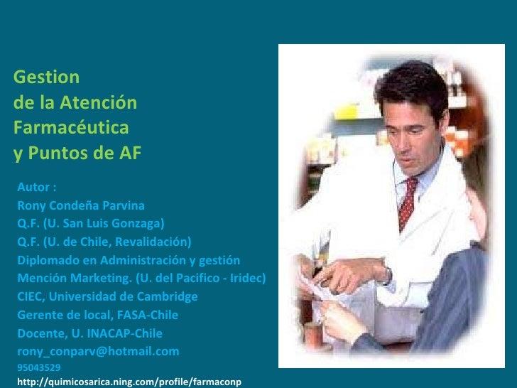 Gestion  de la Atención  Farmacéutica  y Puntos de AF <ul><li>Autor :  </li></ul><ul><li>Rony Condeña Parvina </li></ul><u...