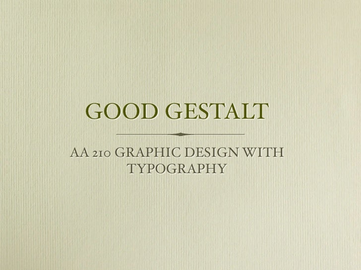 GOOD GESTALTAA 210 GRAPHIC DESIGN WITH        TYPOGRAPHY