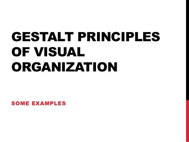 GESTALT PRINCIPLES OF VISUAL ORGANIZATION SOME EXAMPLES