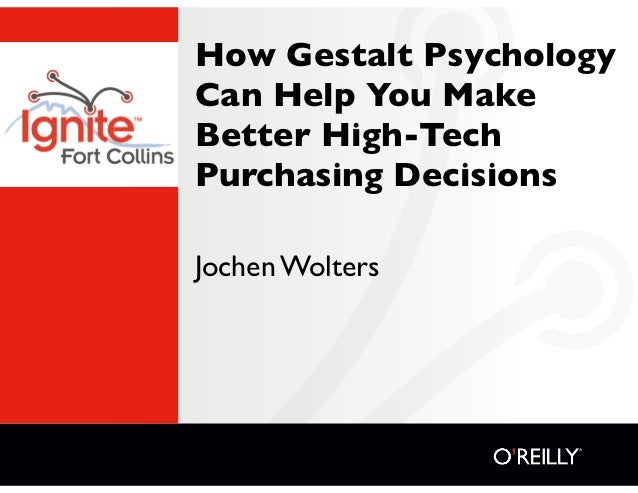 How Gestalt PsychologyCan Help You MakeBetter High-TechPurchasing DecisionsJochen Wolters