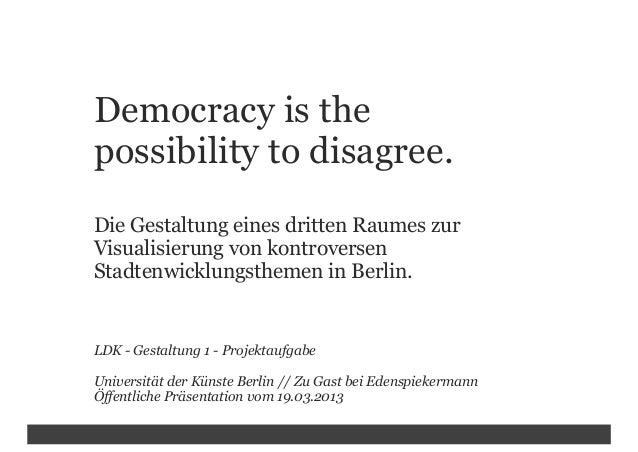 Democracy is thepossibility to disagree.Die Gestaltung eines dritten Raumes zurVisualisierung von kontroversenStadtenwickl...