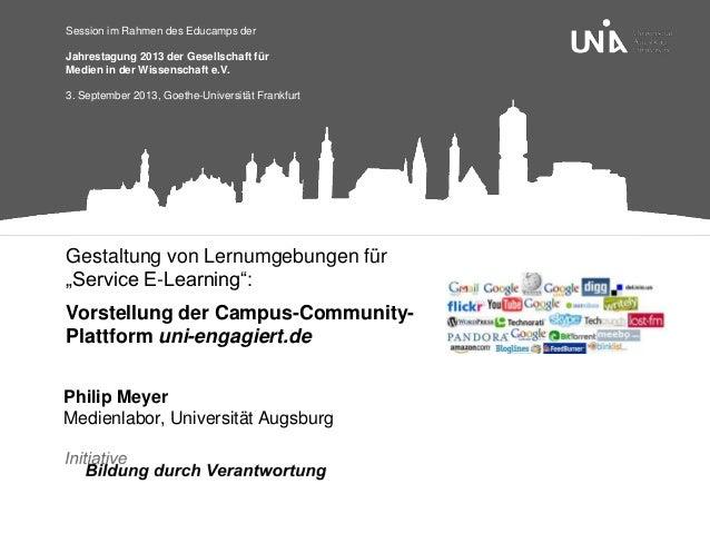 """Gestaltung von Lernumgebungen für """"Service E-Learning"""": Vorstellung der Campus-Community- Plattform uni-engagiert.de Phili..."""