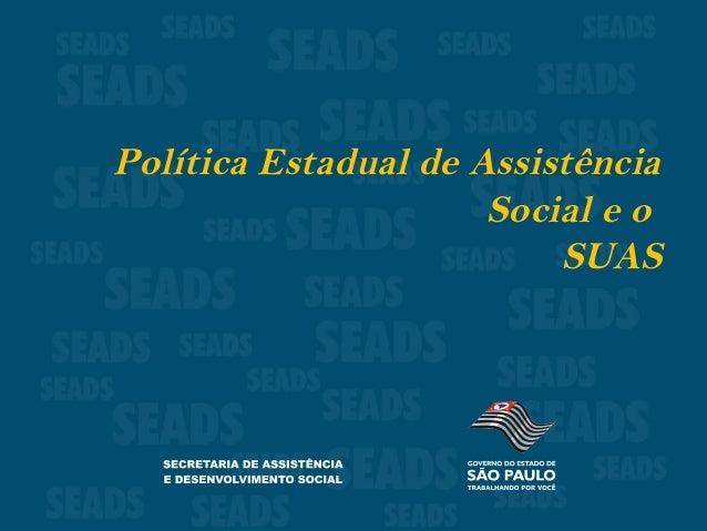 Política Estadual de Assistência Social e o SUAS