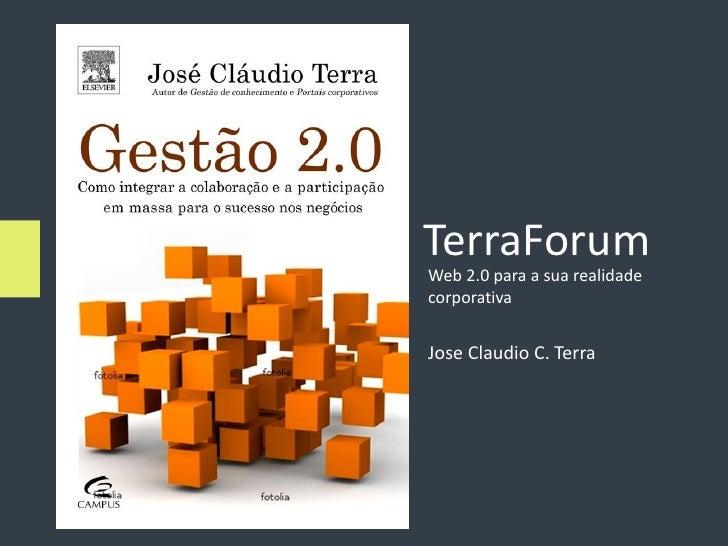 TerraForum Web 2.0 para a sua realidade corporativa   Jose Claudio C. Terra