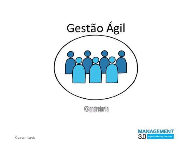 Gestão  Ágil ©  Jurgen  Appelo @andrefaria
