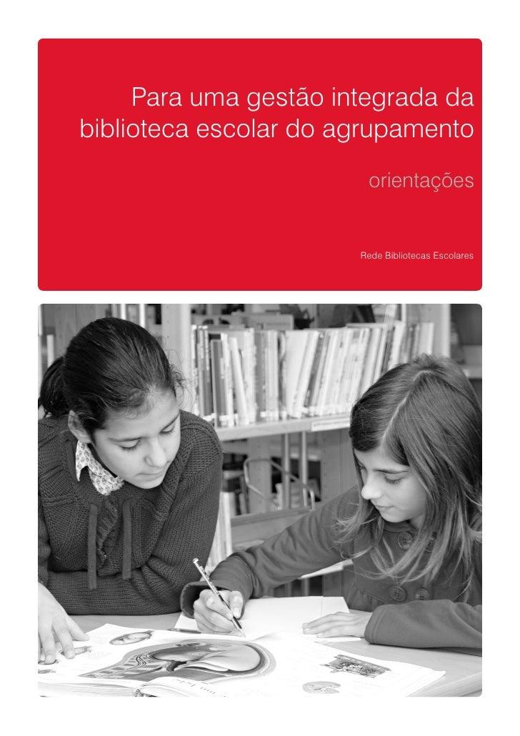 Para uma gestão integrada da biblioteca escolar do agrupamento                         orientações                        ...