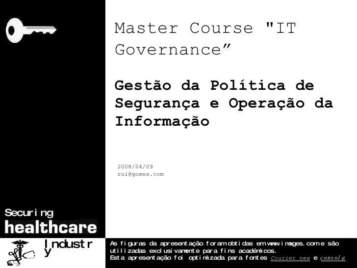 Gestão da Política de Segurança e Operação da Informação Industry 2008/04/09 [email_address] As figuras da apresentação fo...