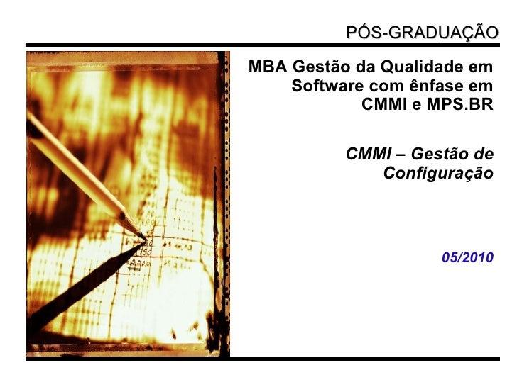 <ul><li>MBA Gestão da Qualidade em Software com ênfase em CMMI e MPS.BR </li></ul><ul><li>CMMI – Gestão de Configuração </...