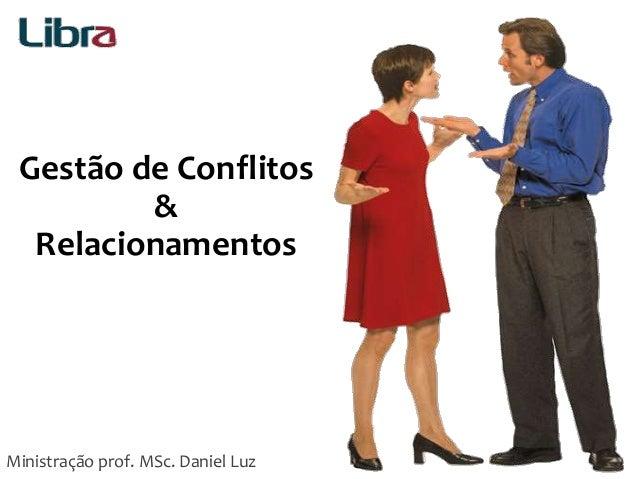Gestão de Conflitos & Relacionamentos Ministração prof. MSc. Daniel Luz 1