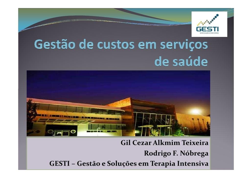 Gil Cezar Alkmim Teixeira                             Rodrigo F. Nóbrega GESTI – Gestão e Soluções em Terapia Intensiva