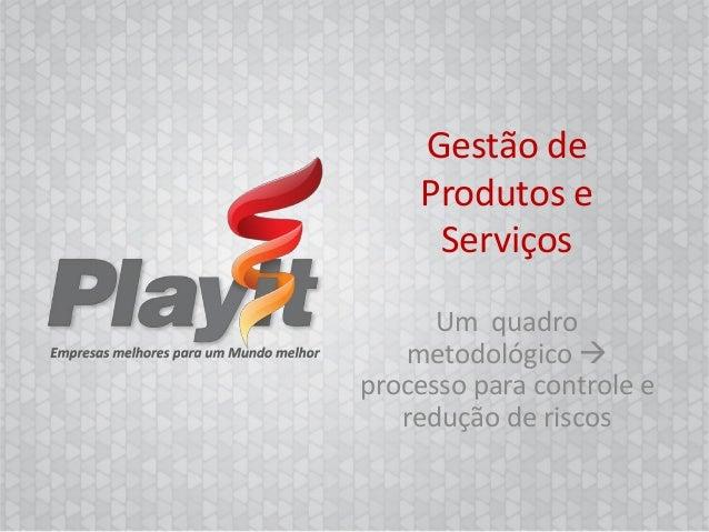 Gestão de    Produtos e     Serviços      Um quadro   metodológico processo para controle e   redução de riscos         E...