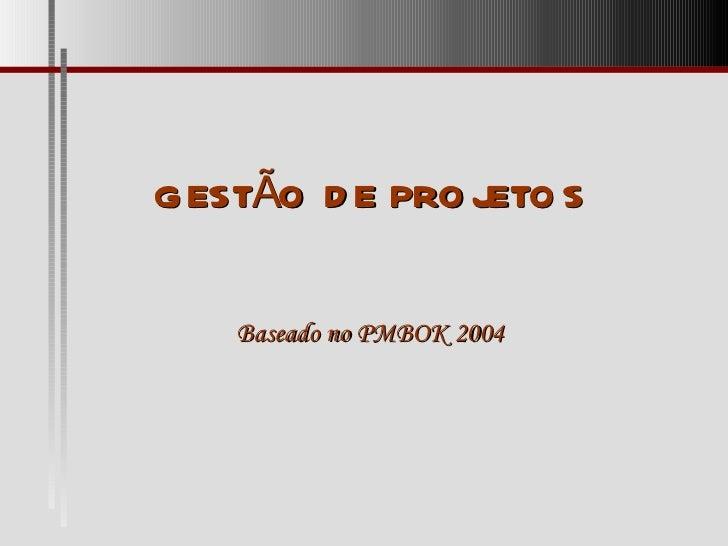 GESTÃO DE PROJETOS Baseado no PMBOK 2004