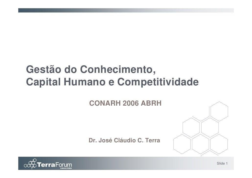 Gestão do Conhecimento, Capital Humano e Competitividade            CONARH 2006 ABRH                Dr. José Cláudio C. Te...