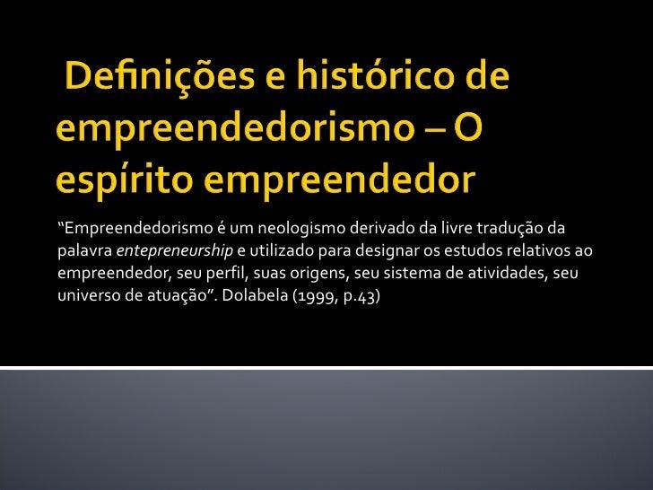 """"""" Empreendedorismo é um neologismo derivado da livre tradução da palavra  entepreneurship  e utilizado para designar os es..."""