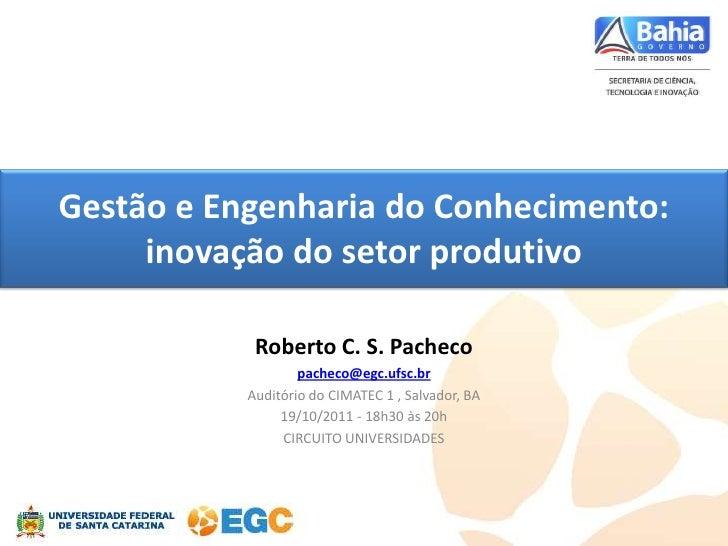 Gestão e Engenharia do Conhecimento:     inovação do setor produtivo            Roberto C. S. Pacheco                   pa...