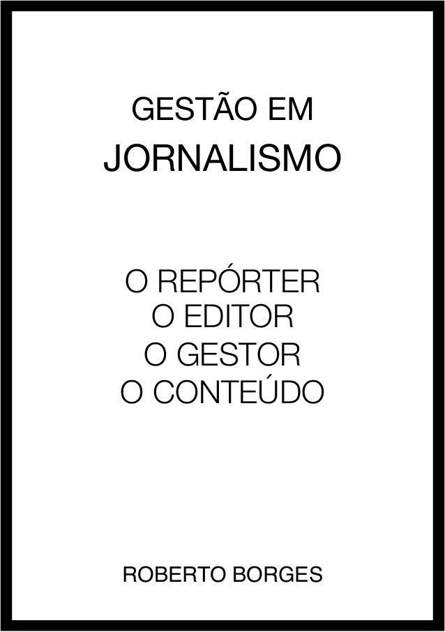 roberto borges - jornalismo 1GESTÃO EMJORNALISMOO RepórterO EDITORO GESTORO CONTEÚDORoberto Borges