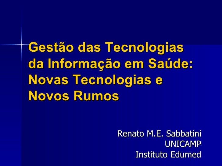 Gestão das Tecnologias da Informação em Saúde: Novas Tecnologias e Novos Rumos              Renato M.E. Sabbatini         ...