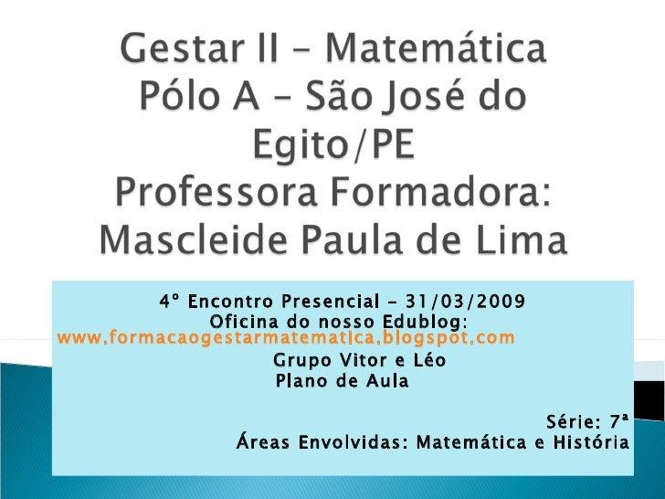 4º Encontro Presencial – 31/03/2009 Oficina do nosso Edublog:  www.formacaogestarmatematica.blogspot.com   Grupo Vitor e L...