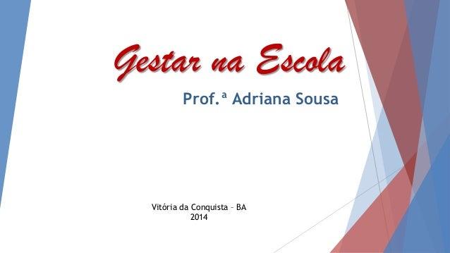 Gestar na Escola Prof.ª Adriana Sousa Vitória da Conquista – BA 2014