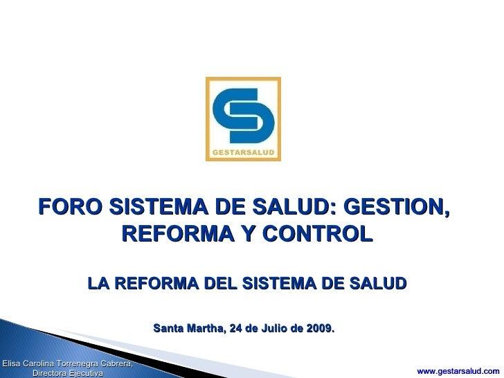 Elisa Carolina Torrenegra Cabrera, Directora Ejecutiva www.gestarsalud.com FORO SISTEMA DE SALUD: GESTION,  REFORMA Y CONT...