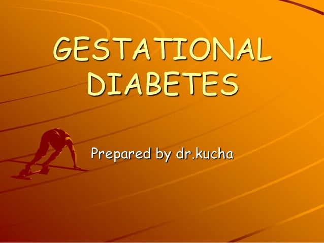 GESTATIONAL  DIABETES Prepared by dr.kucha